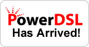 PowerDSL has arrived!